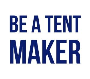 """""""Be a Tent maker"""""""