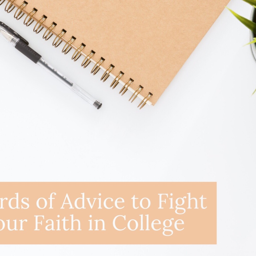 6 Words of Advice to Fight for your Faith in College